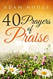 40 Prayers Of Praise
