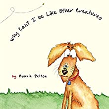Why Can't I Be Like Other Creatures? (       UNABRIDGED) by Bonnie Pelton Narrated by Josh Kilbourne