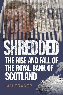 Shredded( Inside RBS the Bank That Broke Britain)[SHREDDED][Hardcover], by IanFraser