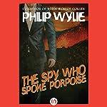 The Spy Who Spoke Porpoise | Philip Wylie