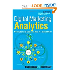 Digital Marketing Analytics: Making Sense of Consumer Data in a Digital World (Que Biz-Tech) Chuck Hemann and Ken Burbary