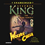 Wolves of the Calla: Dark Tower V (       UNABRIDGED) by Stephen King Narrated by George Guidall