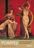 Pompeji: Geschichte, Kunst und Leben in der versunkenen Stadt