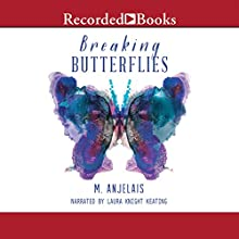 Breaking Butterflies (       UNABRIDGED) by M. Anjelais Narrated by Laura Knight Keating