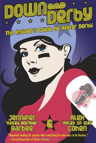 Down and Derby: The Insider's Guide to Roller Derby PDF