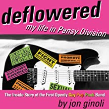 Deflowered: My Life in Pansy Division Audiobook by Jon Ginoli Narrated by Jon Ginoli