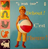 Debout! C'Est L'Heure! / Time to Wake Up! (Mon Tour) (French Edition)