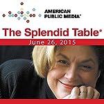The Splendid Table, Sedaris Family Dinners, David Sedaris, Paula Marcoux, and Steve Jones, June 26, 2015 | Lynne Rossetto Kasper