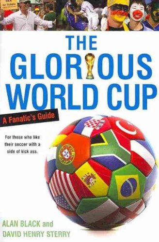 The Glorious World Cup A Fanatics Guide The Glorious World Cup