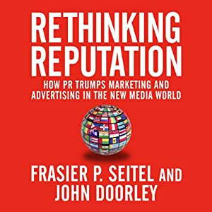 Rethinking Reputation: How PR Trumps Marketing and Advertising in the New Media World | [Fraser P. Seitel, John Doorley]