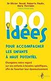 100 id�es pour accompagner les enfants � haut potentiel: Changeons notre regard sur ces enfants � besoins sp�cifiques afin de favoriser leur �panouissement.