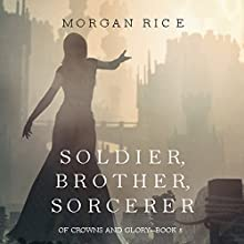Soldier, Brother, Sorcerer: Of Crowns and Glory, Book 5 Audiobook by Morgan Rice Narrated by  Wayne Farrell