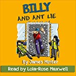 Billy and Ant Lie: The Billy Books, Book 4 | James Minter