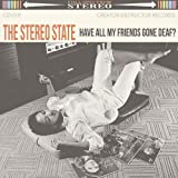 Stereo State Have All My Friends Gone Deaf?