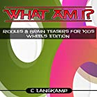 What Am I? Riddles and Brain Teasers for Kids: Wheels Edition Hörbuch von C Langkamp Gesprochen von: Christopher Shelby Slone