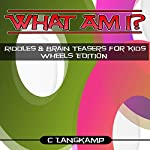 What Am I? Riddles and Brain Teasers for Kids: Wheels Edition | C Langkamp