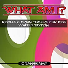 What Am I? Riddles and Brain Teasers for Kids: Wheels Edition Audiobook by C Langkamp Narrated by Christopher Shelby Slone