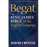 Begat: The King James Bible and the English Languageby David Crystal