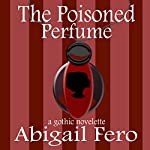 The Poisoned Perfume | Abigail Fero