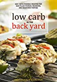 Low Carb In The Back Yard: 130+ Keto Friendly Recipes for Sun-Filled Picnics, Reunions, and Backyard Entertaining (Ketogenic)