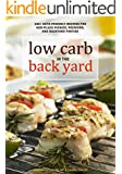 Low Carb In The Back Yard: 130+ Keto Friendly Recipes for Sun-Filled Picnics, Reunions, and Backyard Entertaining (Ketogenic) (English Edition)