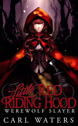 Little Red Riding Hood: Werewolf Slayer by Carl Waters