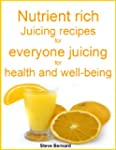 Nutrient rich juicing recipes for eve...