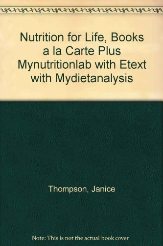 Nutrition for Life, Books a la Carte Plus MyNutritionLab with eText with MyDietAnalysis (3rd Edition)