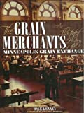 The Grain Merchants: An Illustrated History of the Minneapolis Grain Exchange