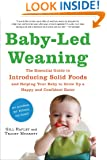 Baby-Led Weaning: The Essential Guide to Introducing Solid Foods-and Helping Your Baby to Grow Up a Happy and Confident Eater