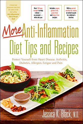 More Anti-Inflammation Diet Tips and Recipes: Protect Yourself from Heart Disease, Arthritis, Diabetes, Allergies, Fatig