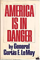 America is in danger by Curtis E. LeMay