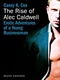 The Rise of Alec Caldwell: Erotic Adventures of a Young Businessman