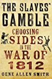 The Slaves Gamble: Choosing Sides in the War of 1812