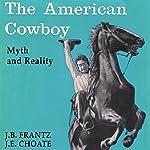 The American Cowboy: The Myth and the Reality | Joe B Frantz,Julian Ernest Choate Jr.