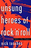 Unsung Heroes Of Rock 'n' Roll: The Birth Of Rock In The Wild Years Before Elvis (0306808919) by Tosches, Nick