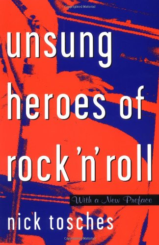 Unsung Heroes Of Rock 'n' Roll: The Birth Of Rock In The Wild Years Before Elvis by Nick Tosches