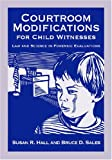 Courtroom Modifications for Child Witnesses: Law and Science in Forensic Evaluations (Law and Public Policy: Psychology and the Social Sciences)