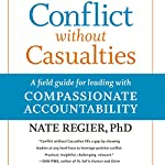 Conflict Without Casualties: A Field Guide for Leading with Compassionate Accountability | Nate Regier