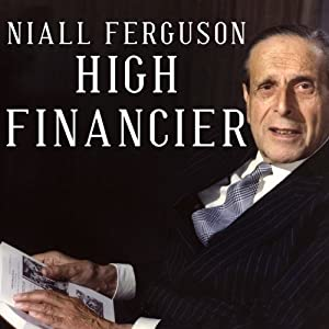 High Financier: The Lives and Time of Siegmund Warburg | [Niall Ferguson]