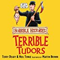 Horrible Histories: Terrible Tudors (       UNABRIDGED) by Terry Deary, Martin Brown Narrated by Terry Deary