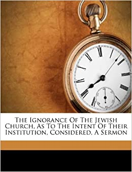 The Ignorance Of The Jewish Church, As To The Intent Of Their