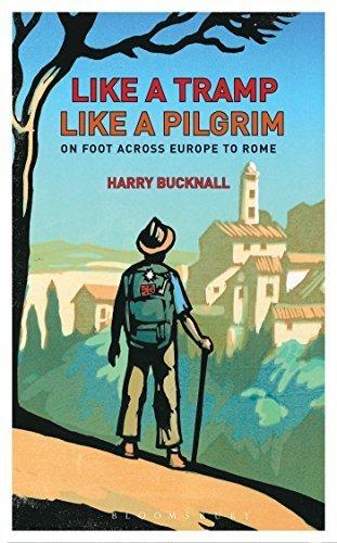 Like a Tramp, Like A Pilgrim: On Foot, Across Europe to Rome by Harry Bucknall (2014-07-17)
