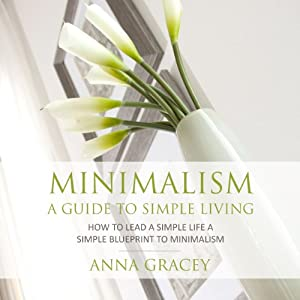 Minimalism: A Guide to Simple Living Audiobook