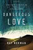 img - for Dangerous Love: A True Story of Tragedy, Faith, and Forgiveness in the Muslim World by Ray Norman (2015-12-01) book / textbook / text book