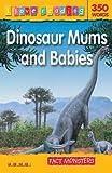 Dinosaur Mums & Babies (I Love Reading): Fact Monsters