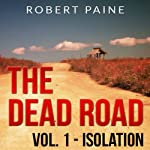 The Dead Road: Vol. 1 - Isolation (       UNABRIDGED) by Robert Paine Narrated by Lee Strayer