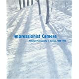 Impressionist Camera: Pictorial Photography in Europe, 1888-1918 ~ Phillip Prodger