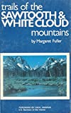 Trails of the Sawtooth and White Clouds Mountains (0913140295) by Fuller, Margaret