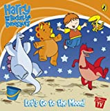 Harry and His Bucket Full of Dinosaurs: Let's Go to the Moon! (Harry & His Bucket Full of Dinosaurs) Ian Whybrow
